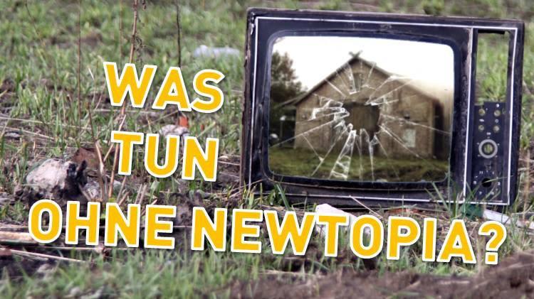 Newtopia Ende Was tun